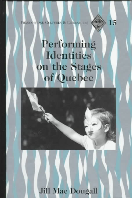 Performing Identities on the Stages of Quebec By Macdougall, Jill